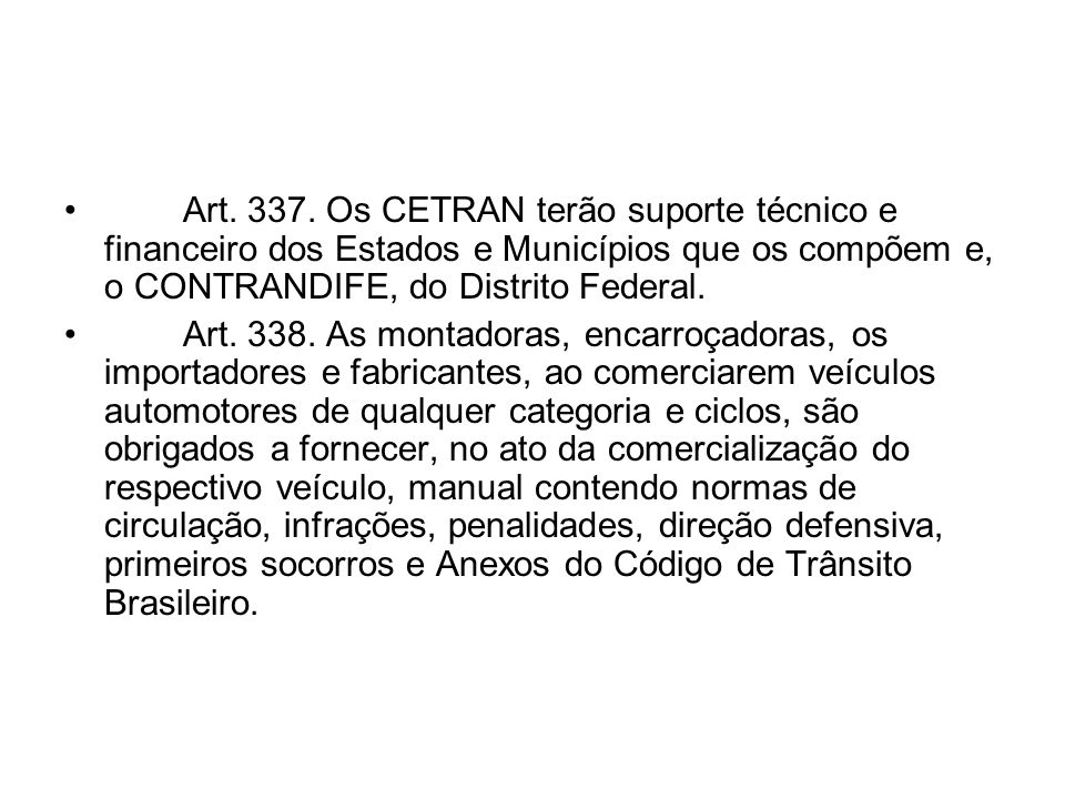 Art. 337. Os CETRAN terão suporte técnico e financeiro dos Estados e Municípios que os compõem e, o CONTRANDIFE, do Distrito Federal.