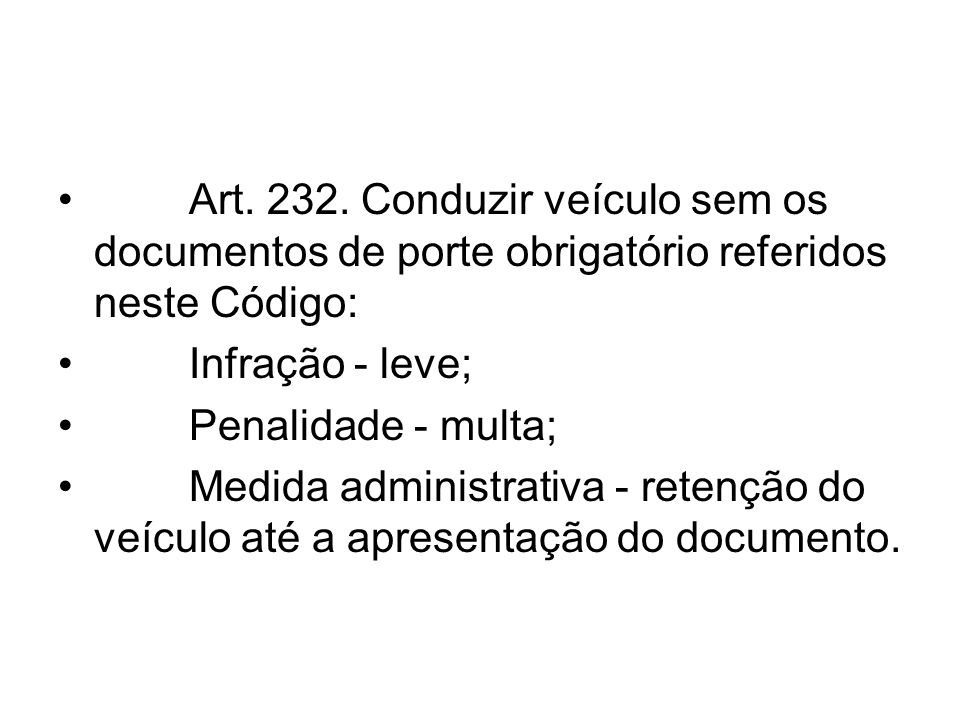 Art. 232. Conduzir veículo sem os documentos de porte obrigatório referidos neste Código: