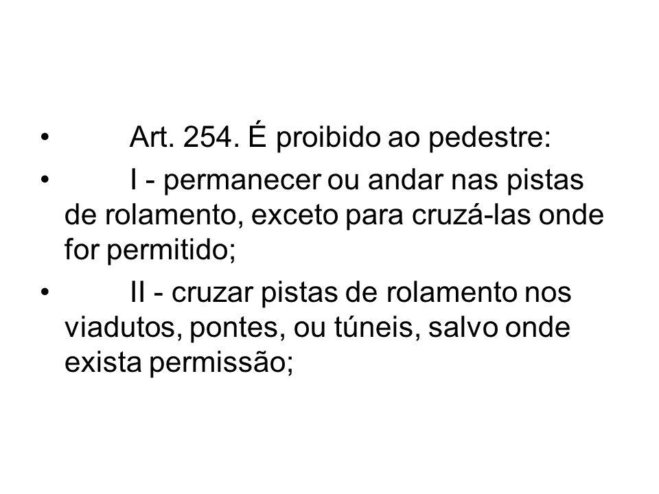 Art. 254. É proibido ao pedestre: