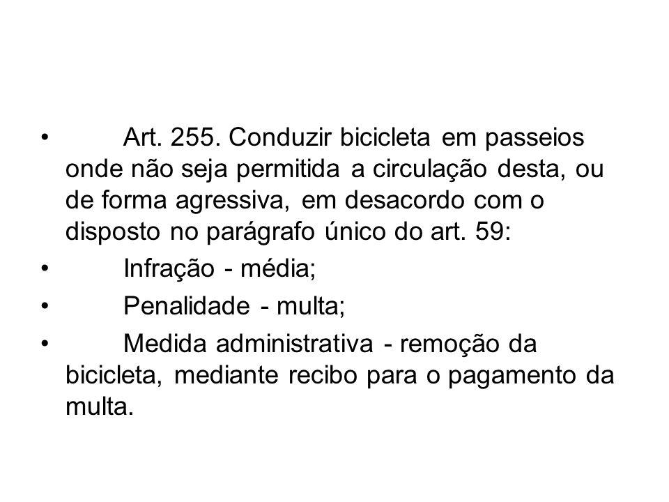 Art. 255. Conduzir bicicleta em passeios onde não seja permitida a circulação desta, ou de forma agressiva, em desacordo com o disposto no parágrafo único do art. 59: