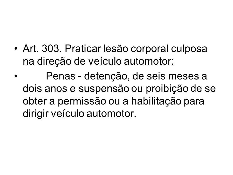 Art. 303. Praticar lesão corporal culposa na direção de veículo automotor: