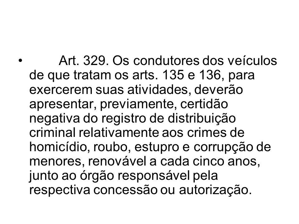 Art. 329. Os condutores dos veículos de que tratam os arts