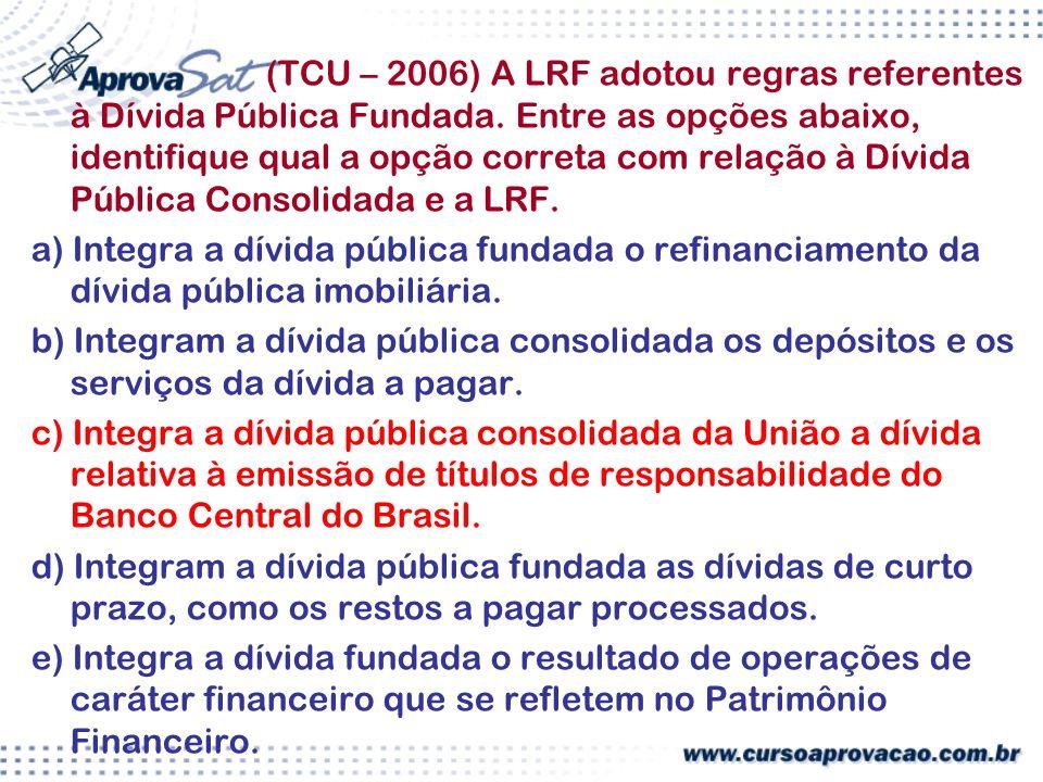 (TCU – 2006) A LRF adotou regras referentes à Dívida Pública Fundada