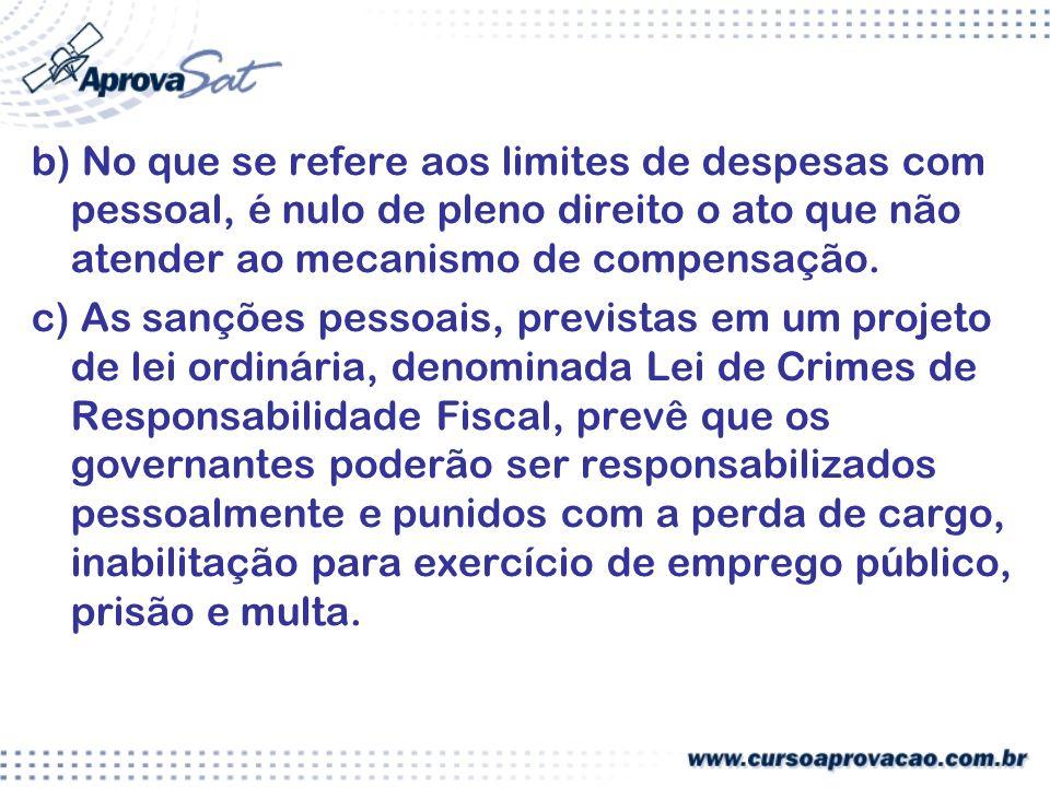 b) No que se refere aos limites de despesas com pessoal, é nulo de pleno direito o ato que não atender ao mecanismo de compensação.