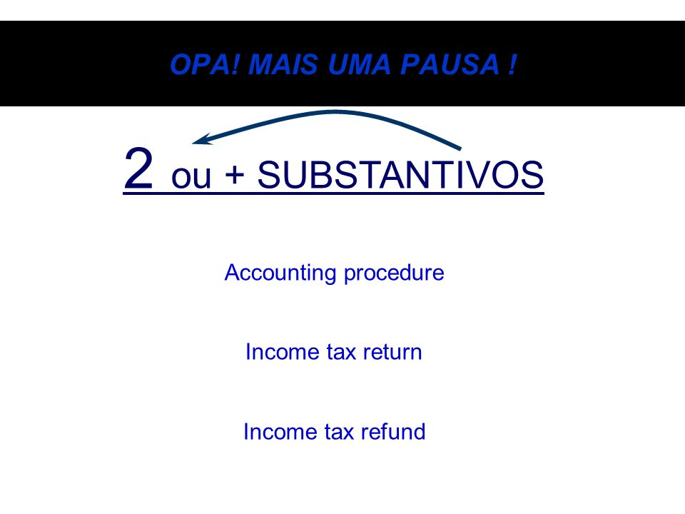 2 ou + SUBSTANTIVOS OPA! MAIS UMA PAUSA ! Accounting procedure