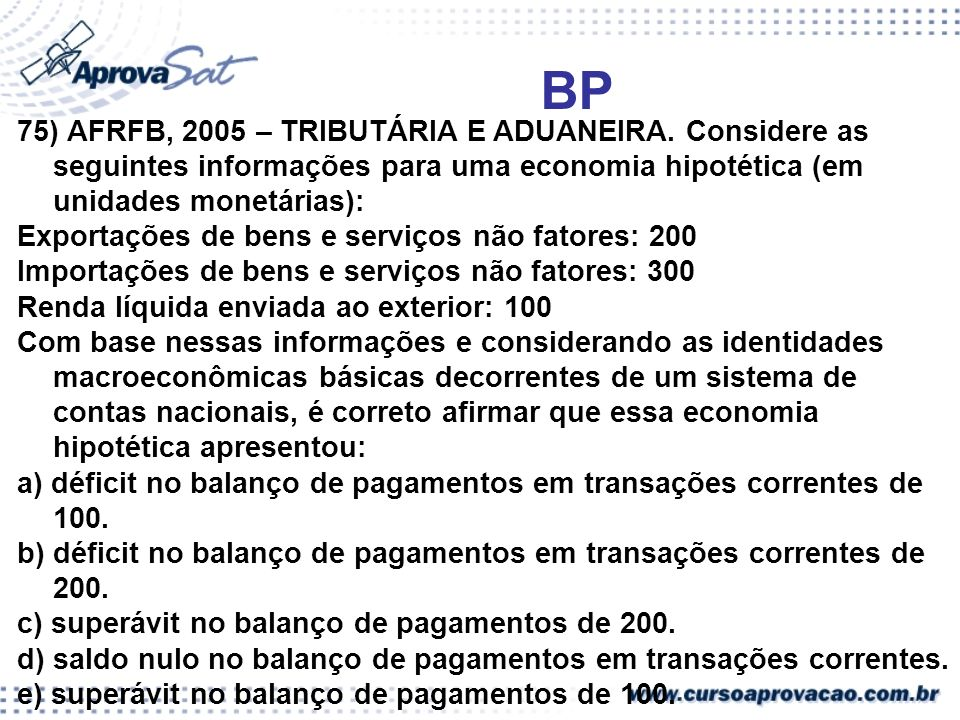 BP75) AFRFB, 2005 – TRIBUTÁRIA E ADUANEIRA. Considere as seguintes informações para uma economia hipotética (em unidades monetárias):