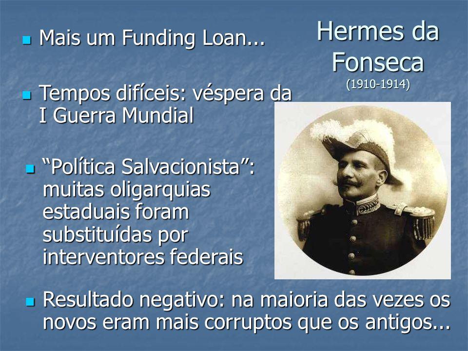Hermes da Fonseca (1910-1914) Mais um Funding Loan...