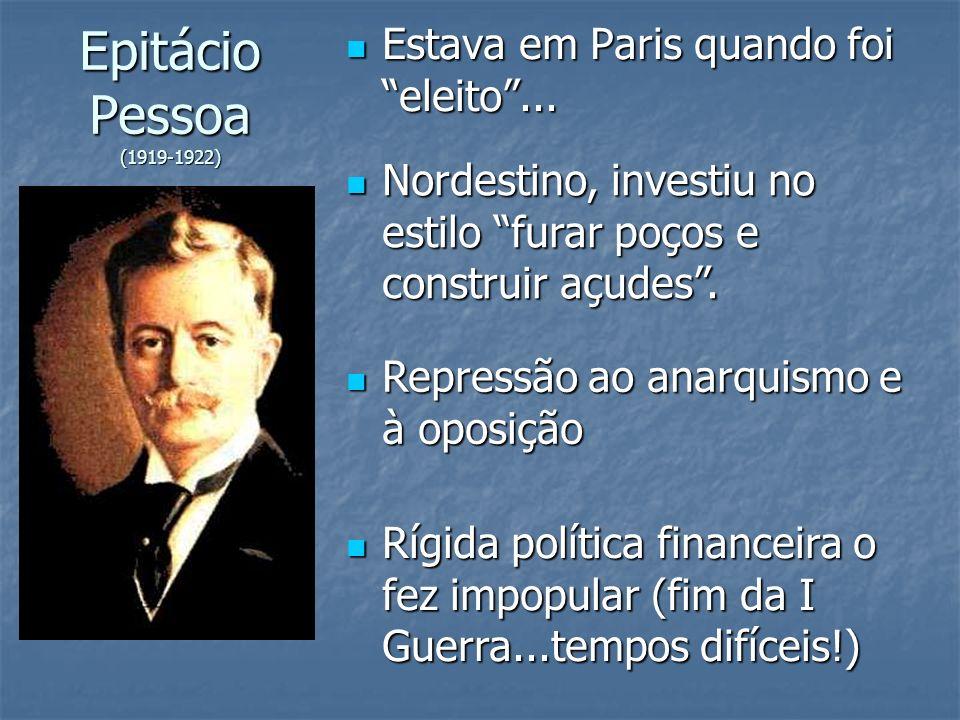 Epitácio Pessoa (1919-1922) Estava em Paris quando foi eleito ...