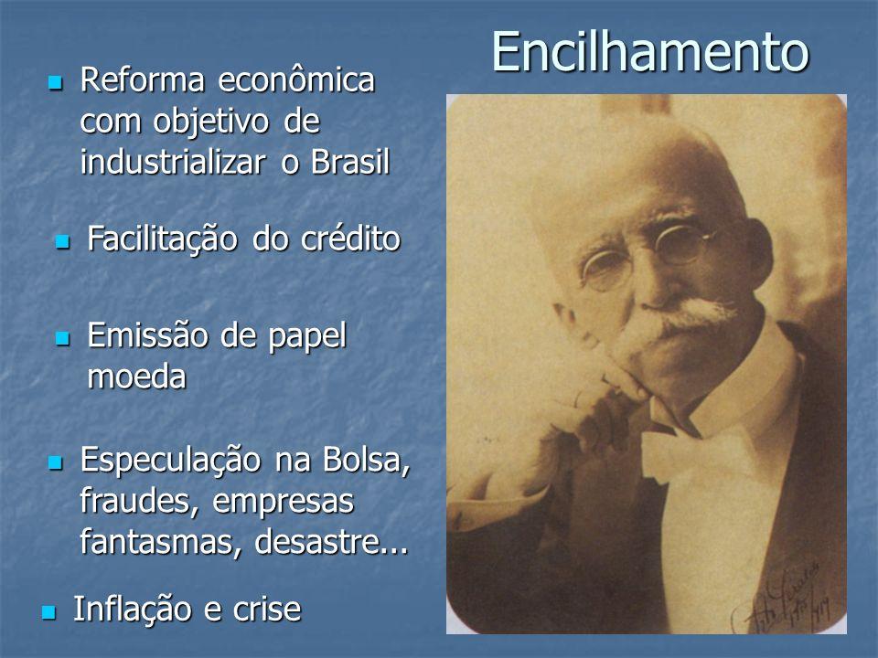 Encilhamento Reforma econômica com objetivo de industrializar o Brasil
