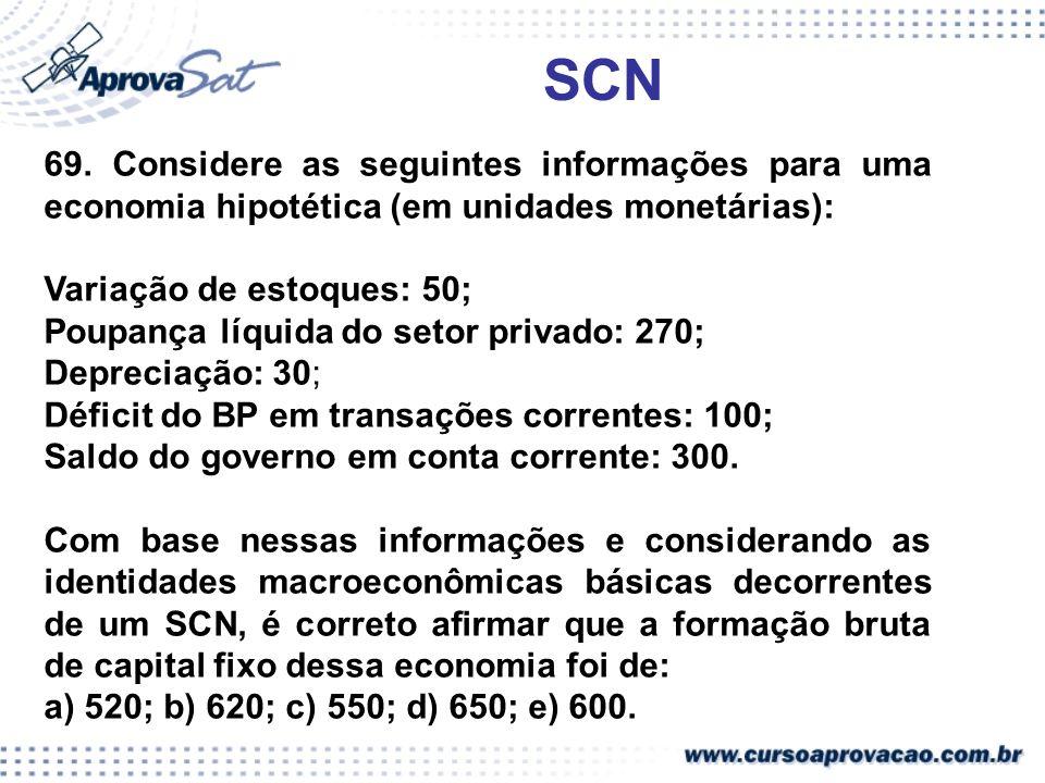 SCN 69. Considere as seguintes informações para uma economia hipotética (em unidades monetárias): Variação de estoques: 50;