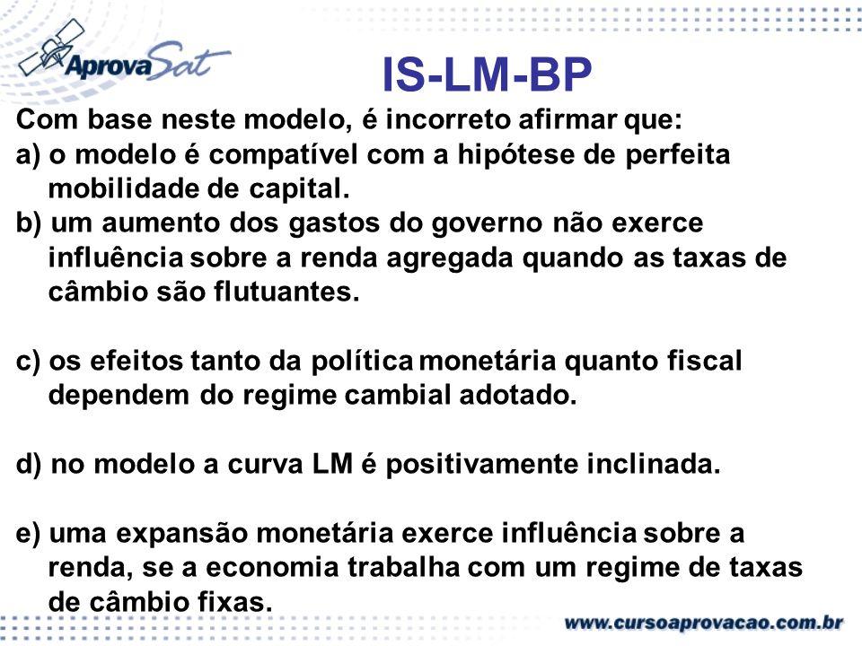 IS-LM-BP Com base neste modelo, é incorreto afirmar que: