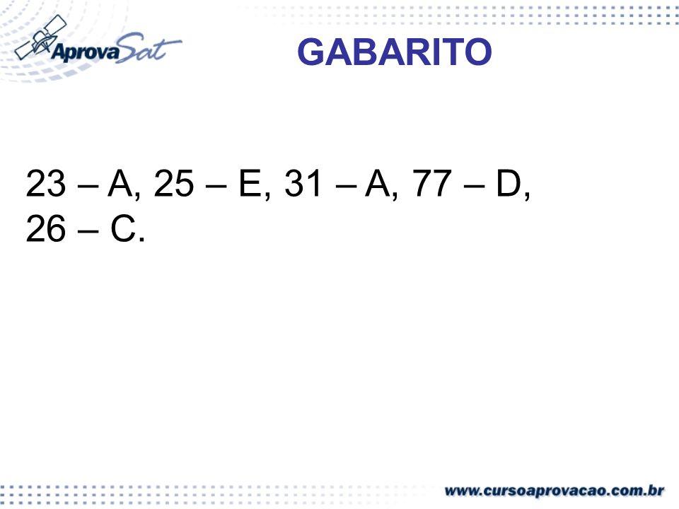 GABARITO 23 – A, 25 – E, 31 – A, 77 – D, 26 – C.