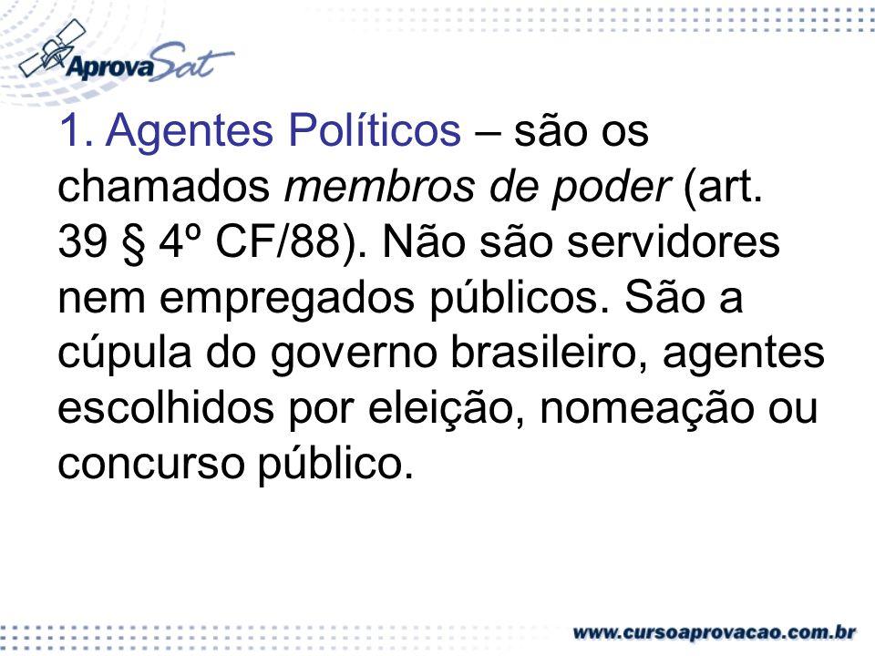 1. Agentes Políticos – são os chamados membros de poder (art