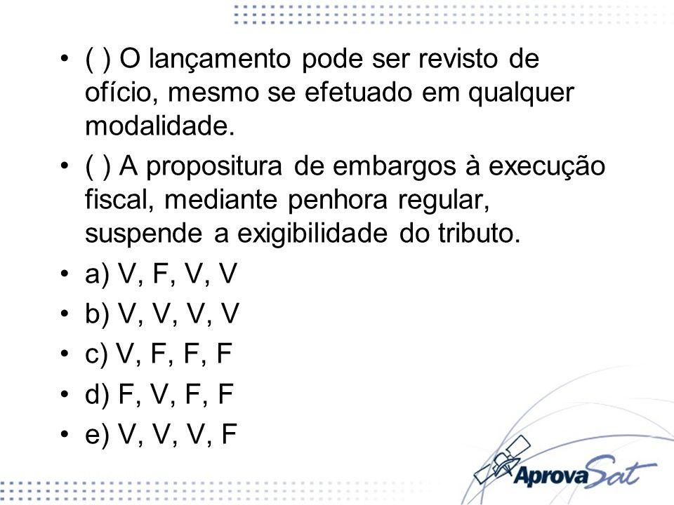 ( ) O lançamento pode ser revisto de ofício, mesmo se efetuado em qualquer modalidade.