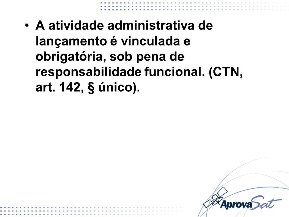 A atividade administrativa de lançamento é vinculada e obrigatória, sob pena de responsabilidade funcional.