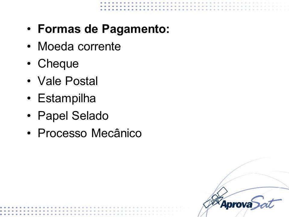 Formas de Pagamento: Moeda corrente Cheque Vale Postal Estampilha Papel Selado Processo Mecânico