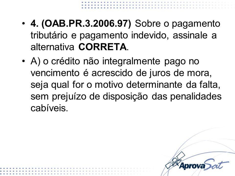 4. (OAB.PR.3.2006.97) Sobre o pagamento tributário e pagamento indevido, assinale a alternativa CORRETA.