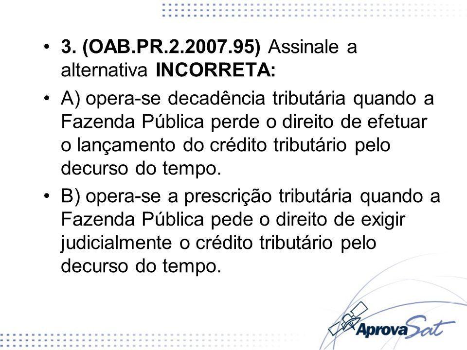 3. (OAB.PR.2.2007.95) Assinale a alternativa INCORRETA:
