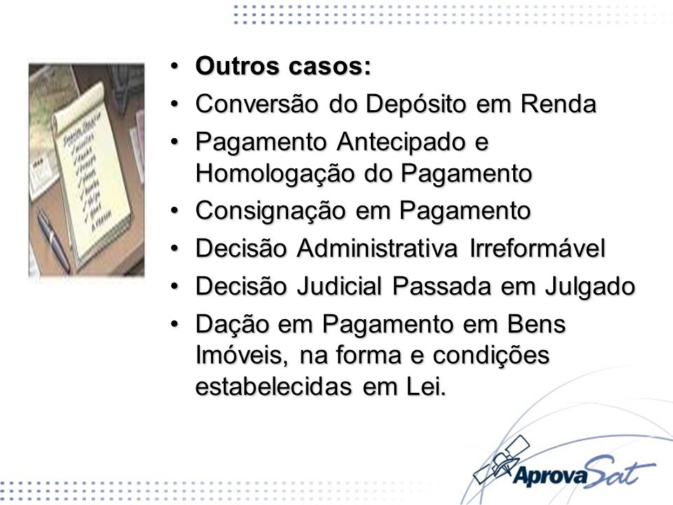 Outros casos: Conversão do Depósito em Renda. Pagamento Antecipado e Homologação do Pagamento. Consignação em Pagamento.