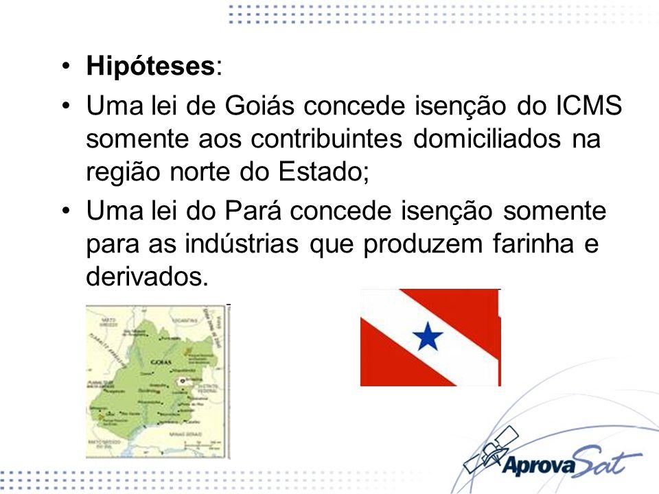 Hipóteses:Uma lei de Goiás concede isenção do ICMS somente aos contribuintes domiciliados na região norte do Estado;