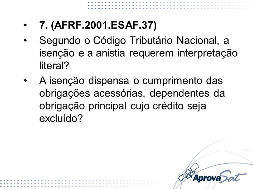 7. (AFRF.2001.ESAF.37) Segundo o Código Tributário Nacional, a isenção e a anistia requerem interpretação literal