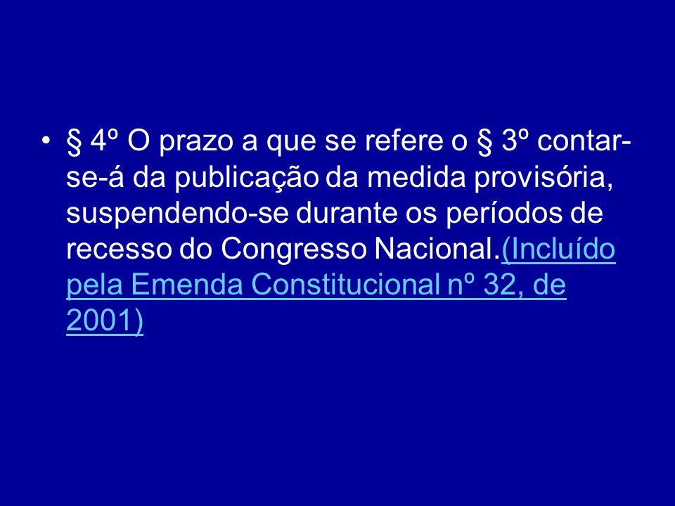 § 4º O prazo a que se refere o § 3º contar-se-á da publicação da medida provisória, suspendendo-se durante os períodos de recesso do Congresso Nacional.(Incluído pela Emenda Constitucional nº 32, de 2001)