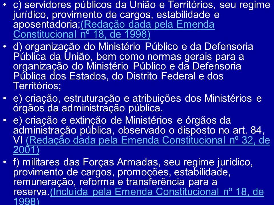 c) servidores públicos da União e Territórios, seu regime jurídico, provimento de cargos, estabilidade e aposentadoria;(Redação dada pela Emenda Constitucional nº 18, de 1998)
