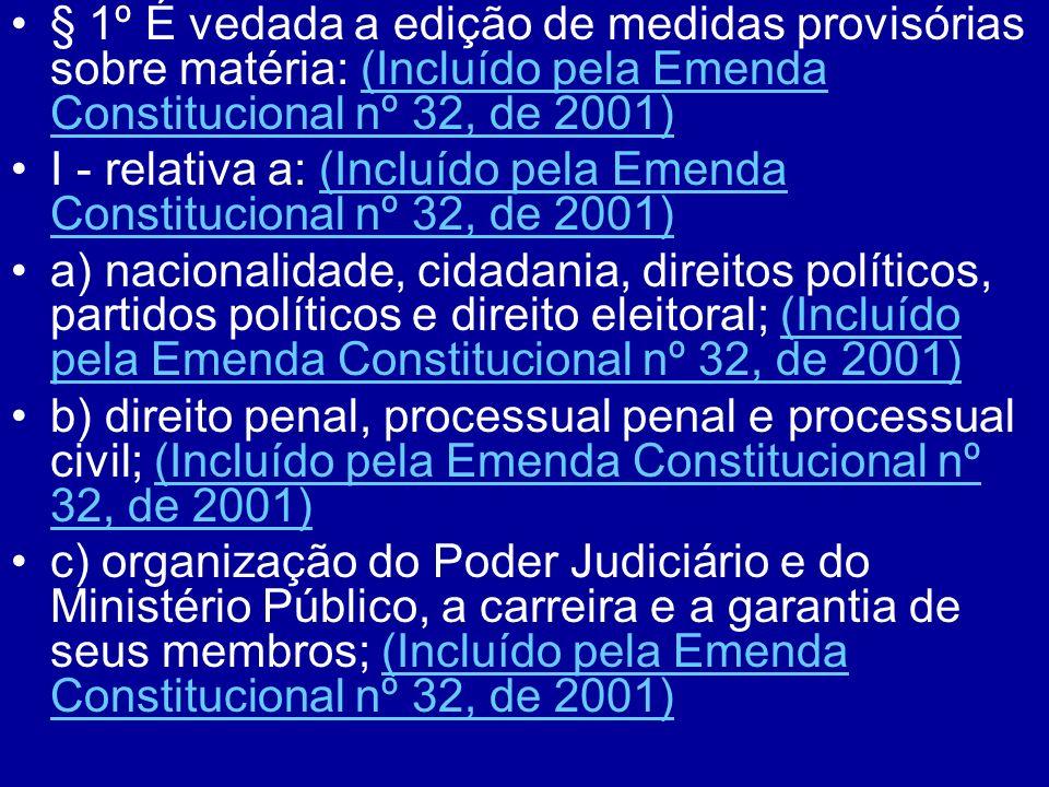 § 1º É vedada a edição de medidas provisórias sobre matéria: (Incluído pela Emenda Constitucional nº 32, de 2001)