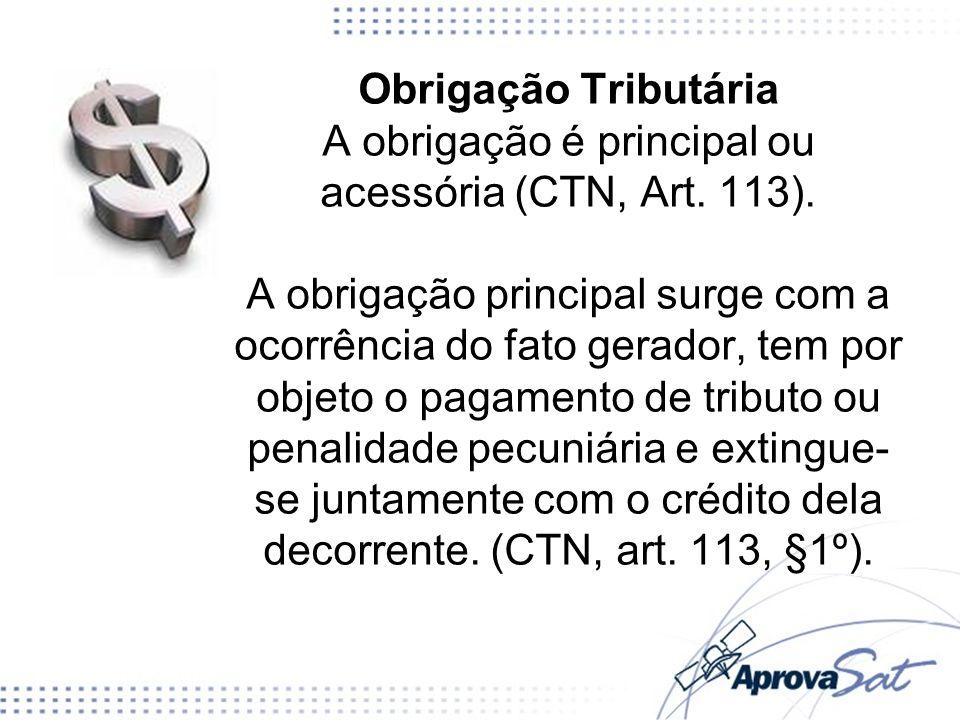 A obrigação é principal ou acessória (CTN, Art. 113).