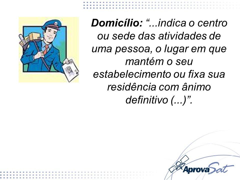 Domicílio: ...indica o centro ou sede das atividades de uma pessoa, o lugar em que mantém o seu estabelecimento ou fixa sua residência com ânimo definitivo (...) .