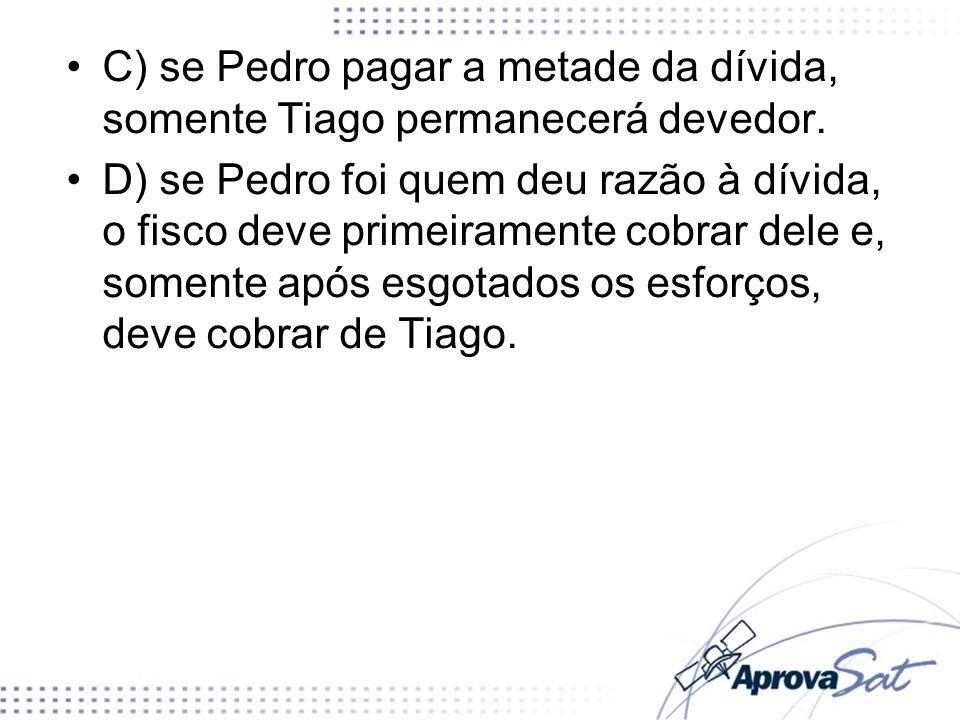 C) se Pedro pagar a metade da dívida, somente Tiago permanecerá devedor.