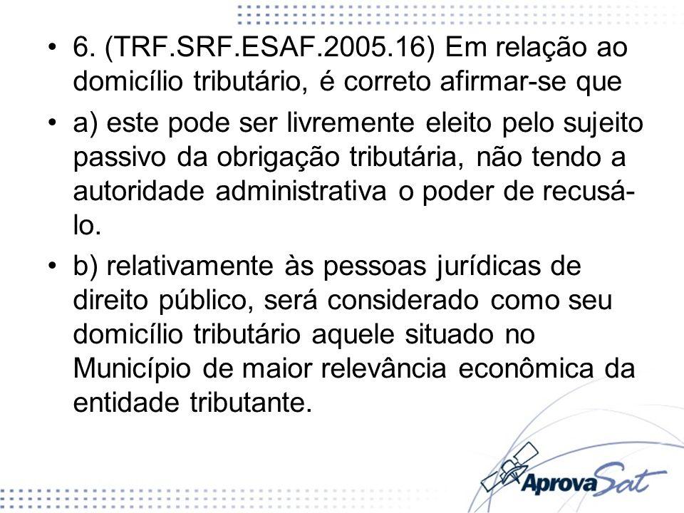 6. (TRF.SRF.ESAF.2005.16) Em relação ao domicílio tributário, é correto afirmar-se que