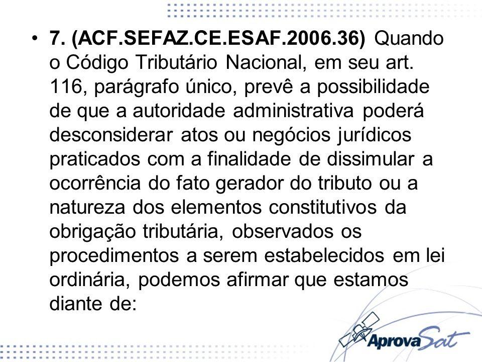 7. (ACF.SEFAZ.CE.ESAF.2006.36) Quando o Código Tributário Nacional, em seu art.