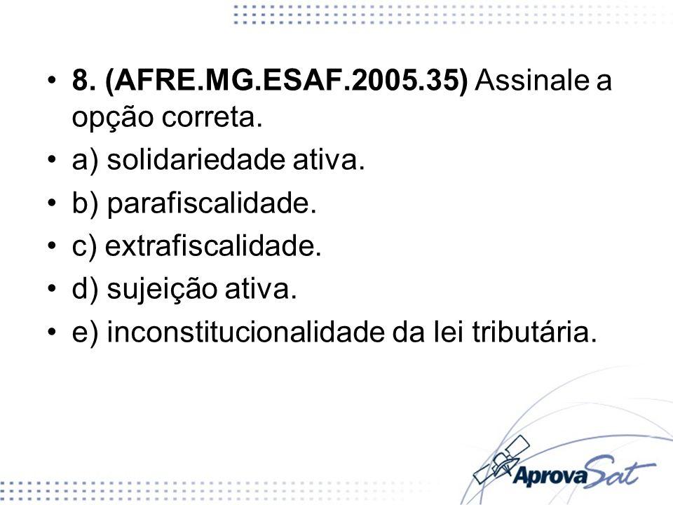 8. (AFRE.MG.ESAF.2005.35) Assinale a opção correta.
