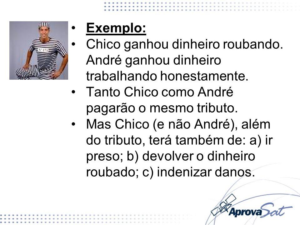 Exemplo: Chico ganhou dinheiro roubando. André ganhou dinheiro trabalhando honestamente. Tanto Chico como André pagarão o mesmo tributo.