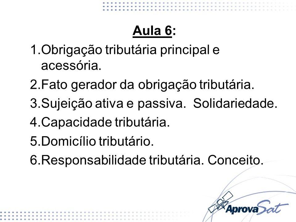 Aula 6: Obrigação tributária principal e acessória. Fato gerador da obrigação tributária. Sujeição ativa e passiva. Solidariedade.