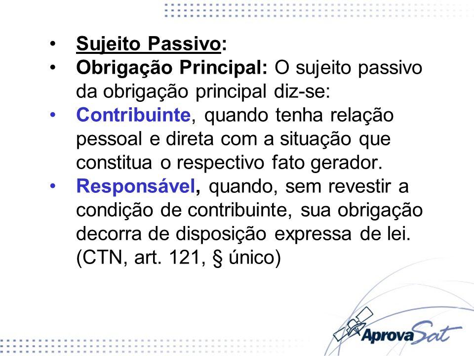 Sujeito Passivo: Obrigação Principal: O sujeito passivo da obrigação principal diz-se: