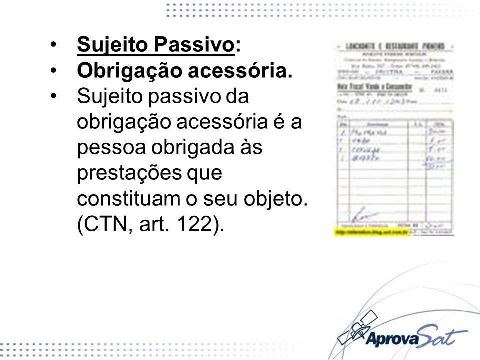Sujeito Passivo: Obrigação acessória.