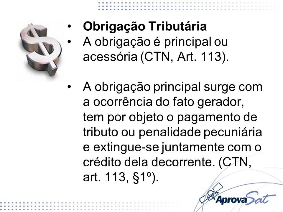 Obrigação Tributária A obrigação é principal ou acessória (CTN, Art. 113).