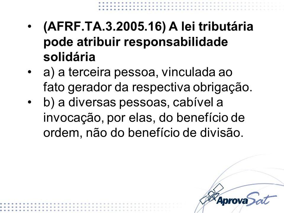 (AFRF.TA.3.2005.16) A lei tributária pode atribuir responsabilidade solidária
