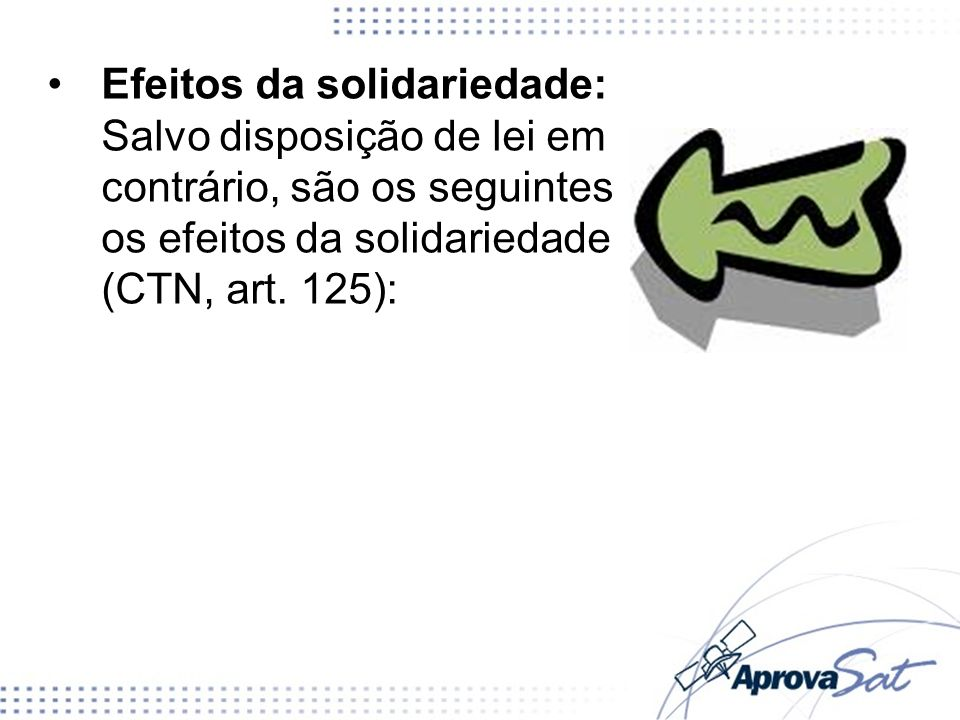 Efeitos da solidariedade: Salvo disposição de lei em contrário, são os seguintes os efeitos da solidariedade (CTN, art.