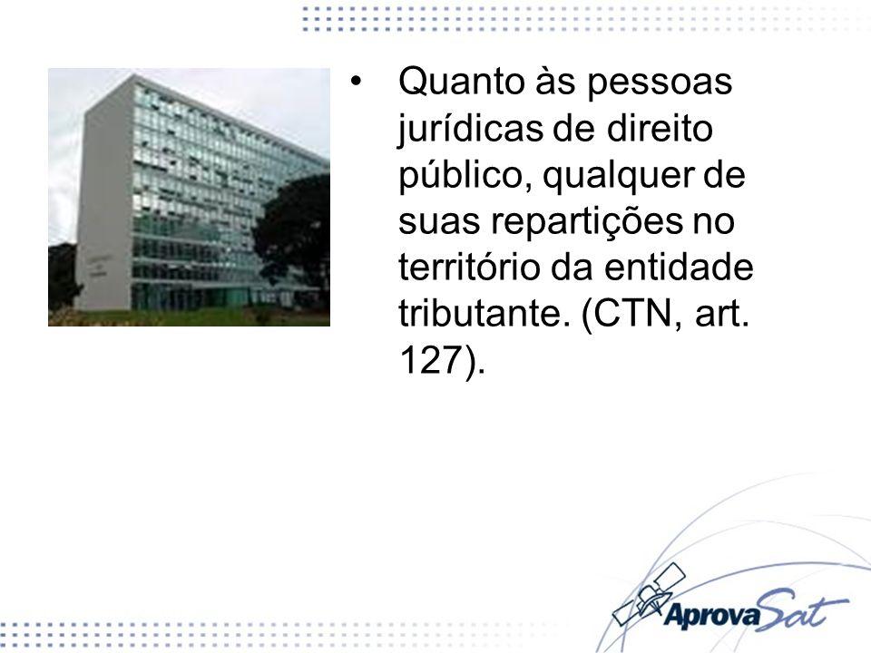 Quanto às pessoas jurídicas de direito público, qualquer de suas repartições no território da entidade tributante.