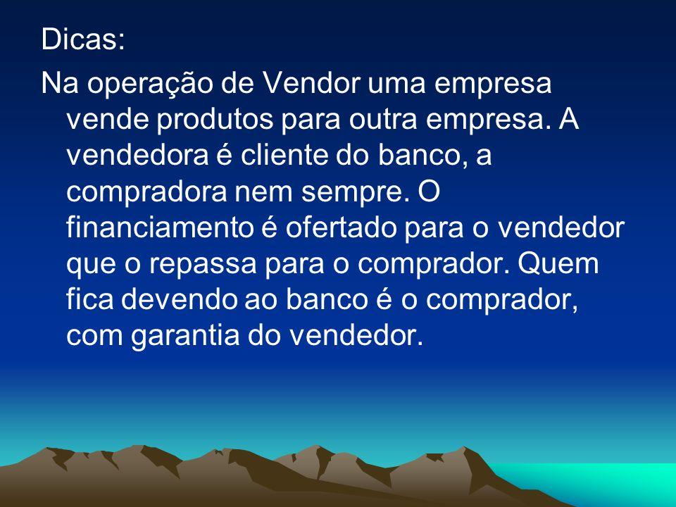 Dicas: Na operação de Vendor uma empresa vende produtos para outra empresa.