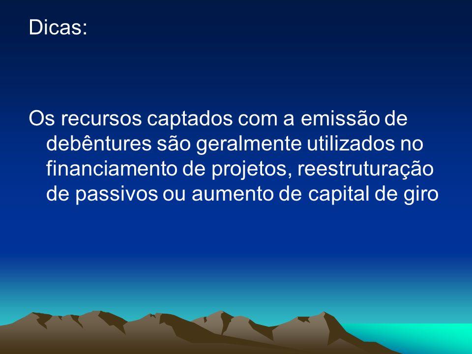 Dicas: Os recursos captados com a emissão de debêntures são geralmente utilizados no financiamento de projetos, reestruturação de passivos ou aumento de capital de giro