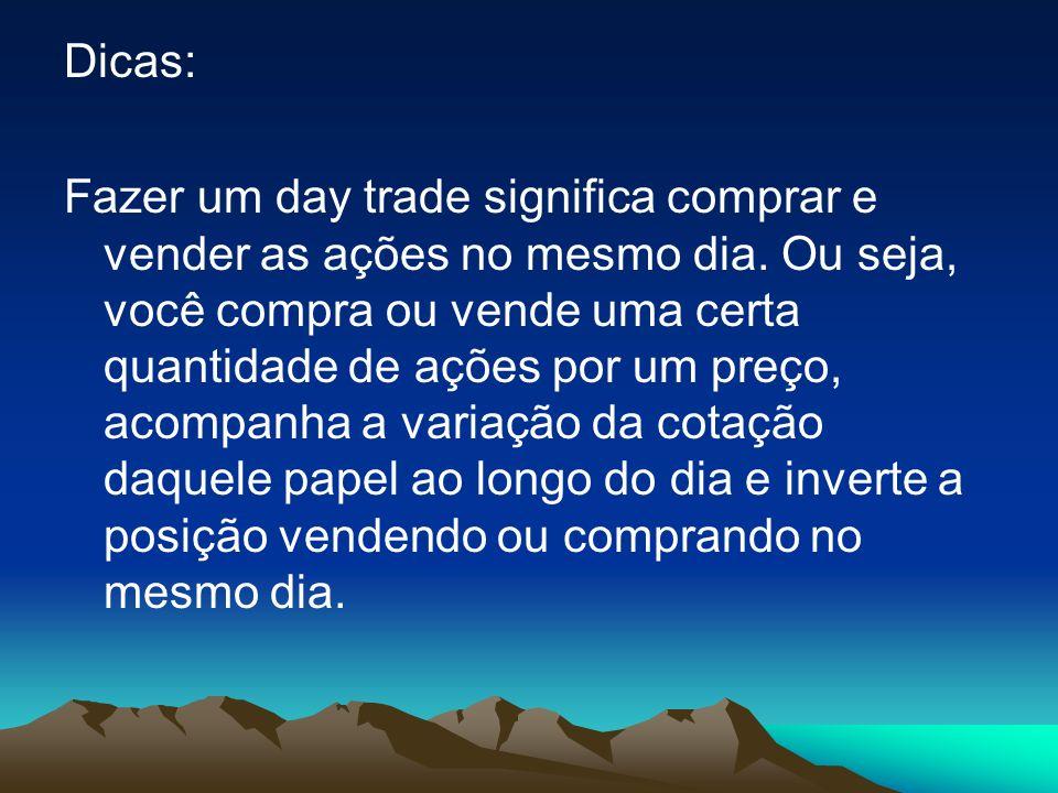 Dicas: Fazer um day trade significa comprar e vender as ações no mesmo dia.