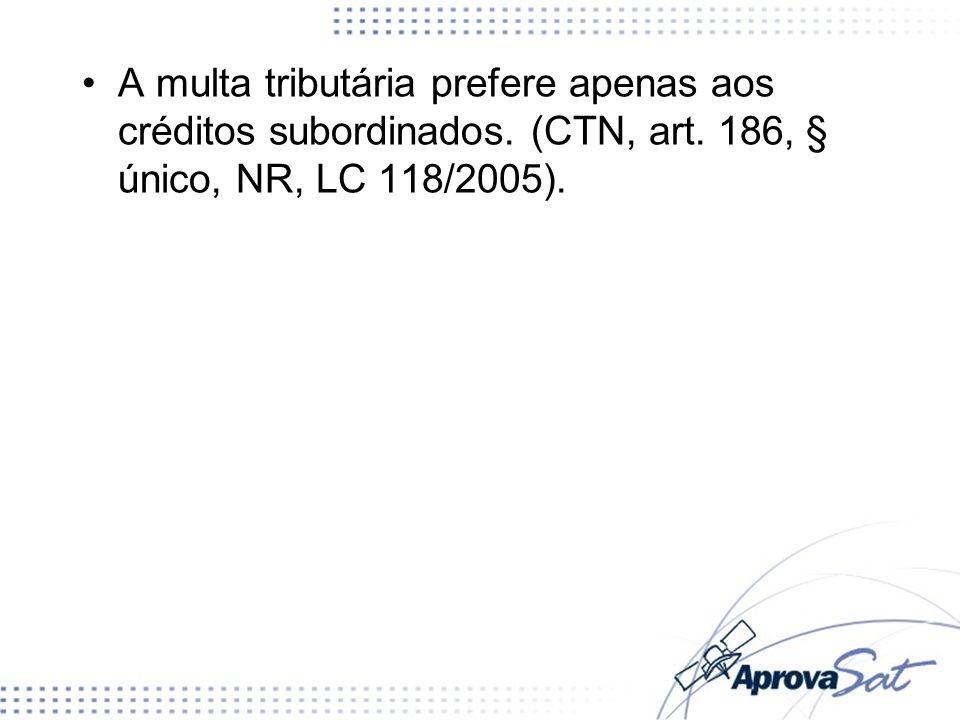 A multa tributária prefere apenas aos créditos subordinados. (CTN, art