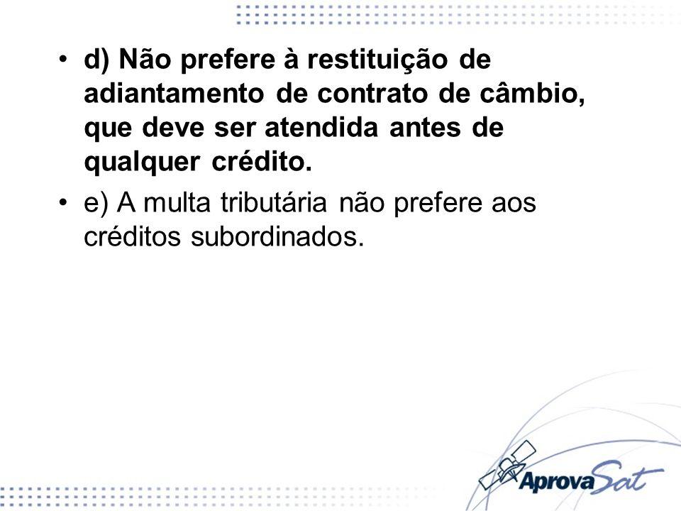 e) A multa tributária não prefere aos créditos subordinados.