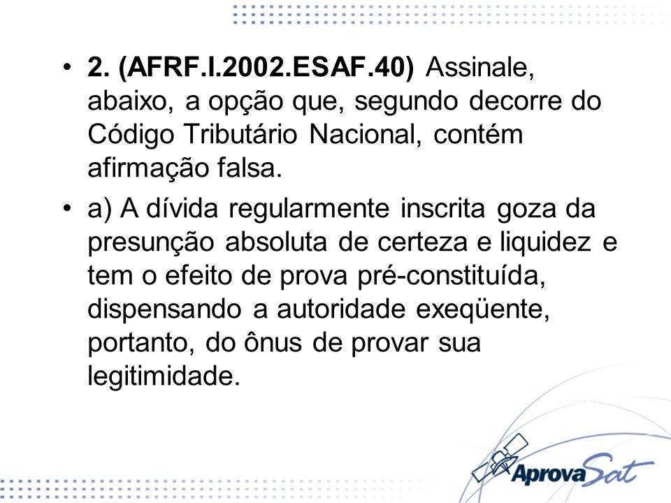 2. (AFRF.I.2002.ESAF.40) Assinale, abaixo, a opção que, segundo decorre do Código Tributário Nacional, contém afirmação falsa.