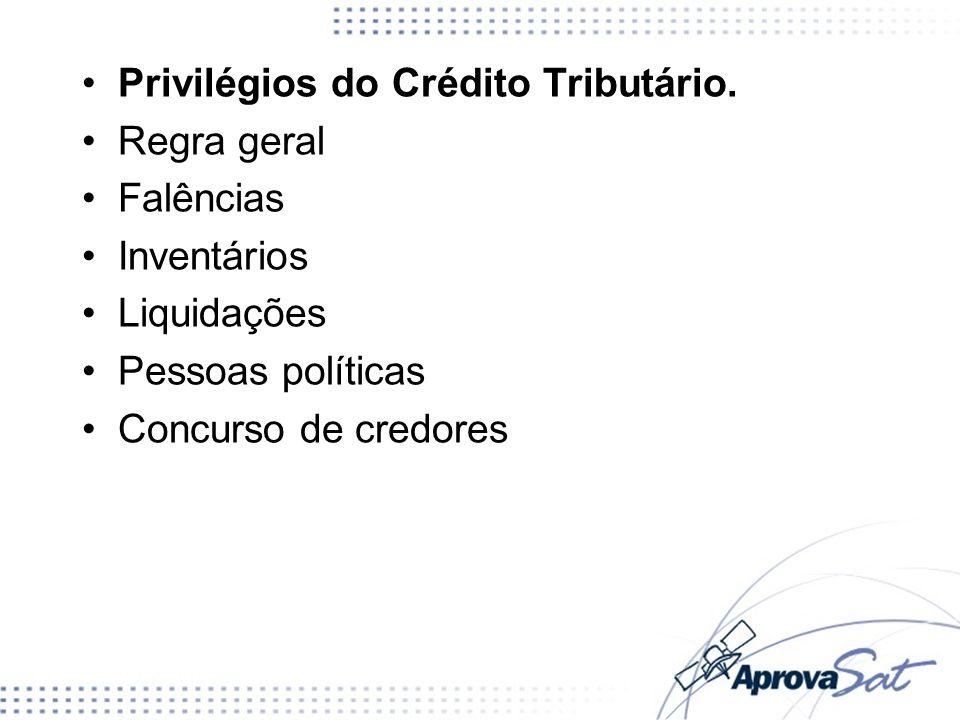 Privilégios do Crédito Tributário. Regra geral Falências Inventários