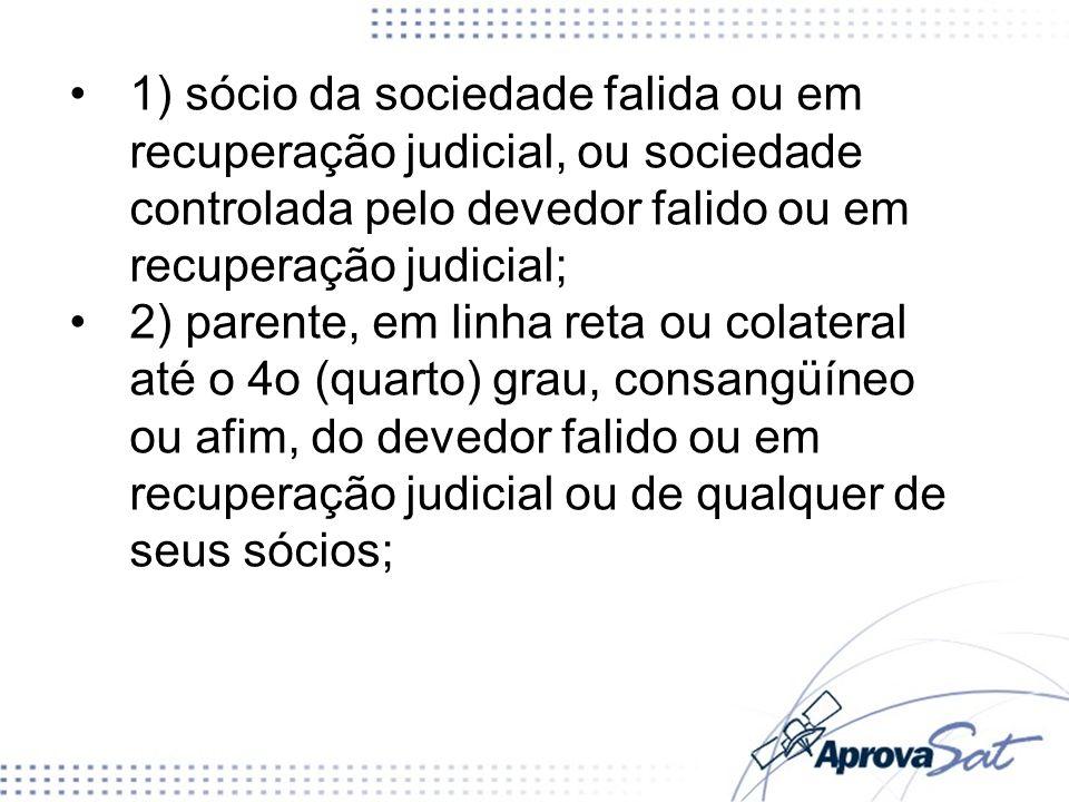 1) sócio da sociedade falida ou em recuperação judicial, ou sociedade controlada pelo devedor falido ou em recuperação judicial;